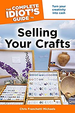 The Complete Idiot's Guide to Selling Your Crafts 9781592579914