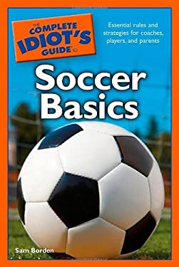 The Complete Idiot's Guide to Soccer Basics 9781592578306