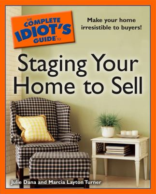 The Complete Idiot's Guide to Staging Your Home to Sell 9781592576111