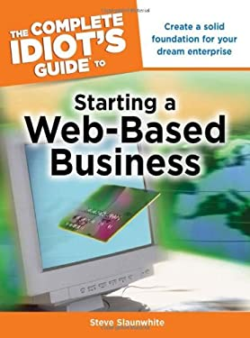 The Complete Idiot's Guide to Starting a Web-Based Business 9781592578894