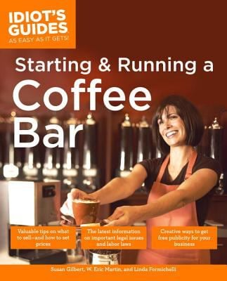 The Complete Idiot's Guide to Starting and Running a Coffee Bar 9781592574063