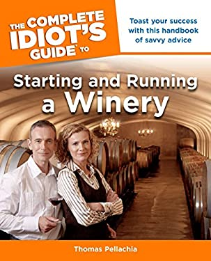 The Complete Idiot's Guide to Starting and Running a Winery 9781592578184