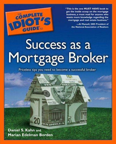 The Complete Idiot's Guide to Success as a Mortgage Broker 9781592575107