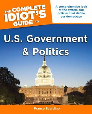 The Complete Idiot's Guide to U.S. Government and Politics 9781592578535