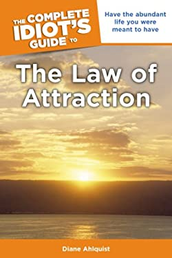 The Complete Idiot's Guide to the Law of Attraction 9781592577590