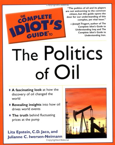 The Complete Idiot's Guide to the Politics of Oil 9781592571406