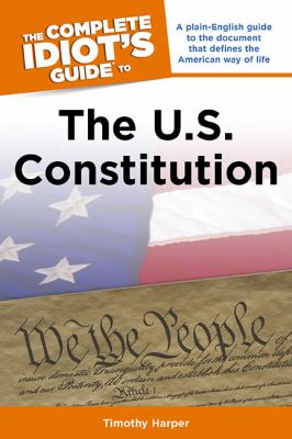 The Complete Idiot's Guide to the U.S. Constitution 9781592576272