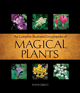 The Complete Illustrated Encyclopedia of Magical Plants 9781592333646