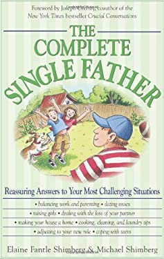 The Complete Single Father: Reassuring Answers to Your Most Challenging Situations 9781598692082
