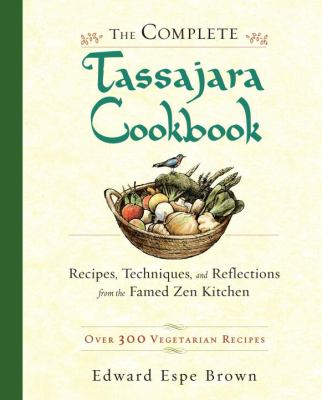 The Complete Tassajara Cookbook: Recipes, Techniques, and Reflections from the Famed Zen Kitchen 9781590306727