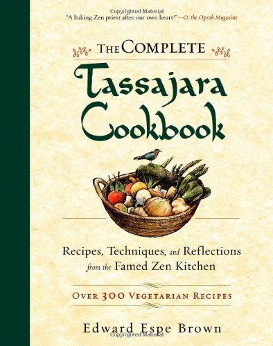 The Complete Tassajara Cookbook: Recipes, Techniques, and Reflections from the Famed Zen Kitchen 9781590308295