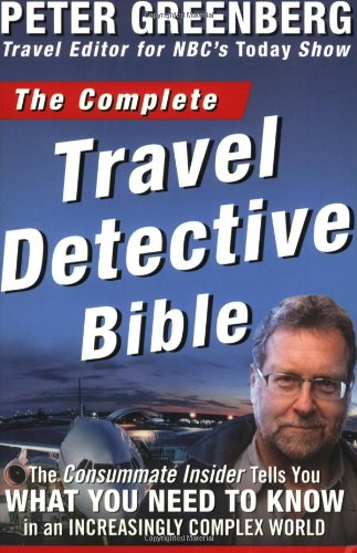 The Complete Travel Detective Bible: The Consummate Insider Tells You What You Need to Know in an Increasingly Complex World! 9781594867088