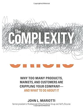 The Complexity Crisis: Why Too Many Products, Markets, and Customers Are Crippling Your Company--And What to Do about It 9781598692143