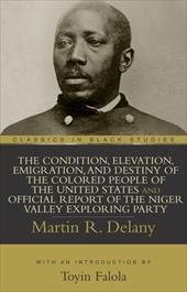 The Condition, Elevation, Emigration, and Destiny of the Colored People of the United States and Official Report of the Niger Vall 7246624