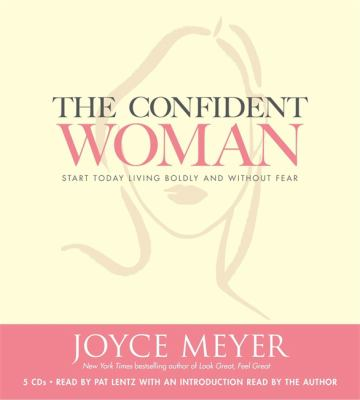 The Confident Woman: Start Today Living Boldly and Without Fear 9781594835742