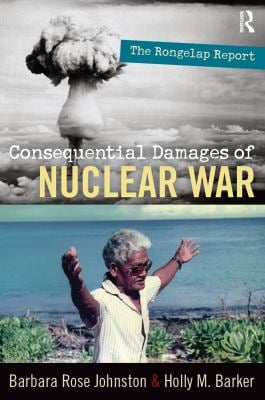 The Consequential Damages of Nuclear War: The Rongelap Report 9781598743463