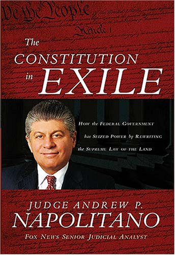 The Constitution in Exile: How the Federal Government Has Seized Power by Rewriting the Supreme Law of the Land 9781595550309