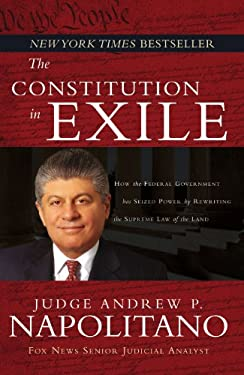 The Constitution in Exile: How the Federal Government Has Seized Power by Rewriting the Supreme Law of the Land 9781595550705