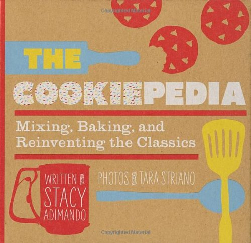 The Cookiepedia: Mixing Baking, and Reinventing the Classics 9781594745355