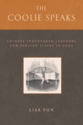 The Coolie Speaks: Chinese Indentured Laborers and African Slaves of Cuba 9781592135813