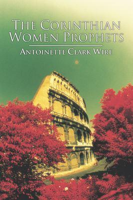 The Corinthian Women Prophets: A Reconstruction Through Paul's Rhetoric 9781592443642