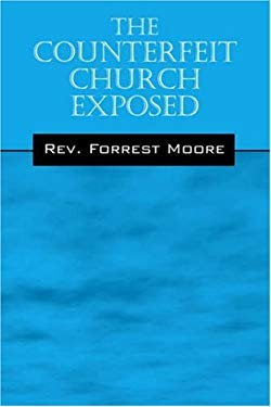 The Counterfeit Church Exposed 9781598002522
