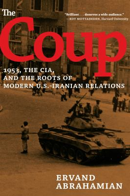 The Coup: 1953, the CIA, and the Roots of Modern U.S.-Iranian Relations 9781595588265