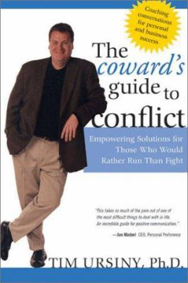 The Coward's Guide to Conflict: Empowering Solutions for Those Who Would Rather Run Than Fight 9781593160012