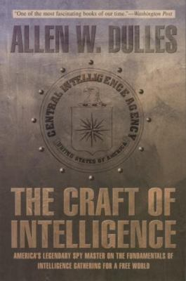 The Craft of Intelligence: America's Legendary Spy Master on the Fundamentals of Intelligence Gathering for a Free World 9781592282975