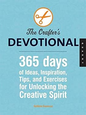 The Crafter's Devotional: 365 Days of Tips, Tricks, and Techniques for Unlocking Your Creative Spirit 9781592535316