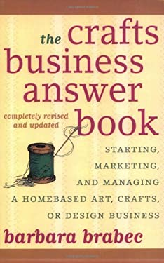 The Crafts Business Answer Book: Starting, Managing, and Marketing a Homebased Arts, Crafts, or Design Business 9781590771082