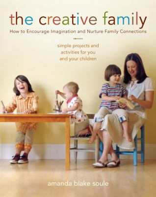 The Creative Family: How to Encourage Imagination & Nurture Family Connections 9781590304716