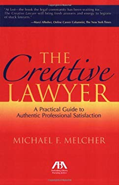 The Creative Lawyer: A Practical Guide to Authentic Professional Satisfaction 9781590318430