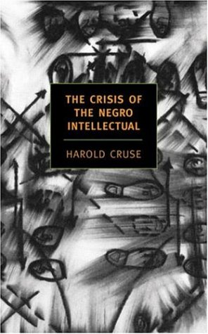 The Crisis of the Negro Intellectual: A Historical Analysis of the Failure of Black Leadership 9781590171356