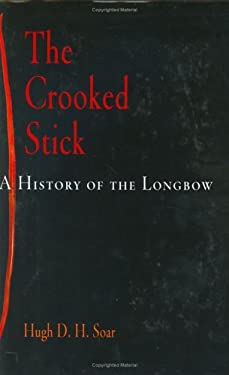 The Crooked Stick: A History of the Longbow 9781594160028