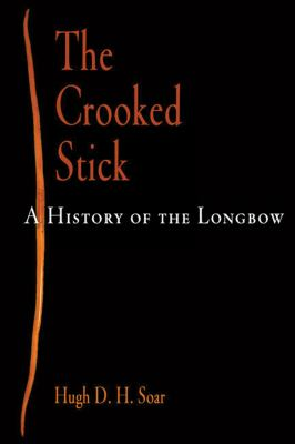 The Crooked Stick: A History of the Longbow 9781594160905