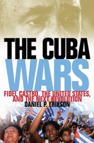 The Cuba Wars: Fidel Castro, the United States, and the Next Revolution 9781596914346