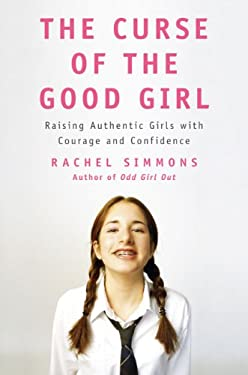 The Curse of the Good Girl: Raising Authentic Girls with Courage and Confidence 9781594202186