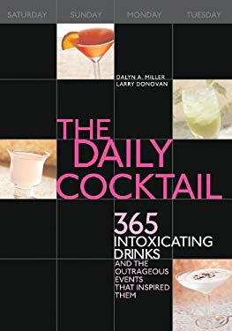 The Daily Cocktail: 365 Intoxicating Drinks and the Outrageous Events That Inspired Them 9781592331864