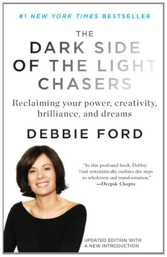The Dark Side of the Light Chasers: Reclaiming Your Power, Creativity, Brilliance, and Dreams 9781594485251