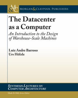 Warehouse-Scale Machines: The Datacenter as a Computer 9781598295566