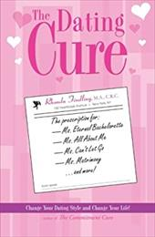The Dating Cure: The Prescription for Ms. Eternal Bachelorette, Ms. All about Me, Ms. Can't Let Go, and Ms. Matrimony