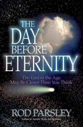 The Day Before Eternity: The End of the Age May Be Closer Than You Think