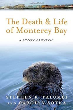 The Death and Life of Monterey Bay: A Story of Revival 9781597264358