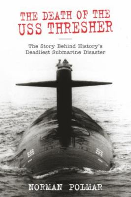 The Death of the USS Thresher: The Story Behind History's Deadliest Submarine Disaster 9781592283927