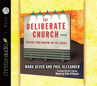 The Deliberate Church: Building Your Ministry on the Gospel 9781596444607