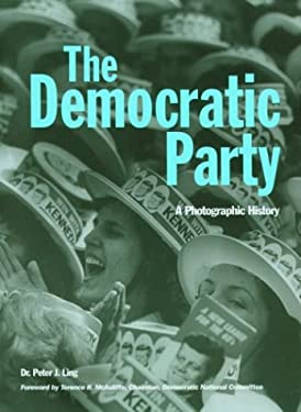 The Democratic Party: A Photographic History 9781592230631