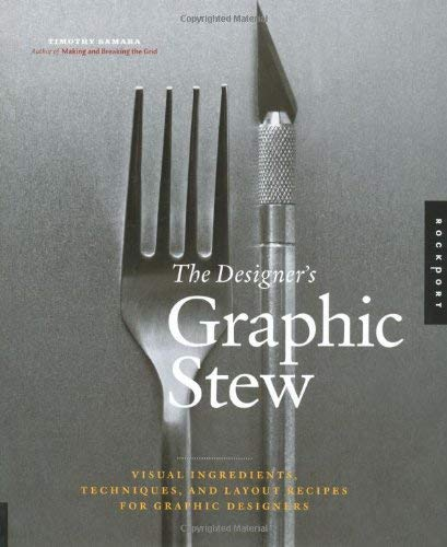 The Designer's Graphic Stew: Visual Ingredients, Techniques, and Layout Recipes for Graphic Designers 9781592535477