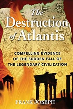 The Destruction of Atlantis: Compelling Evidence of the Sudden Fall of the Legendary Civilization 9781591430193