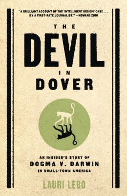 The Devil in Dover: An Insider's Story of Dogma v. Darwin in Small-Town America 9781595584519